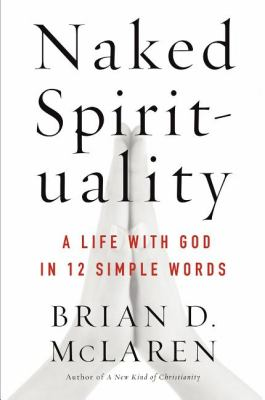 Naked Spirituality A Life with God in 12 Simple Words N/A edition cover