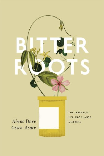 Bitter Roots The Search for Healing Plants in Africa  2013 9780226086026 Front Cover