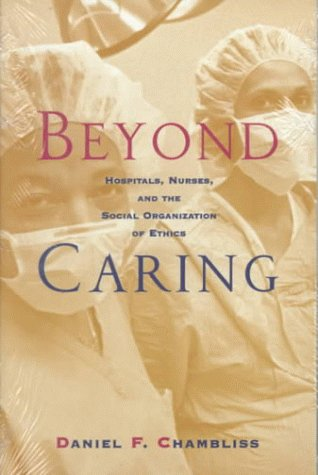 Beyond Caring Hospitals, Nurses, and the Social Organization of Ethics N/A edition cover