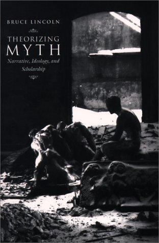 Theorizing Myth Narrative, Ideology, and Scholarship  2000 9780226482026 Front Cover