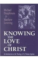 Knowing the Love of Christ An Introduction to the Theology of St. Thomas Aquinas  2002 edition cover