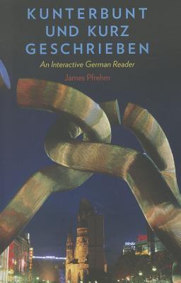 Kunterbunt und Kurz Geschrieben An Interactive German Reader  2012 edition cover