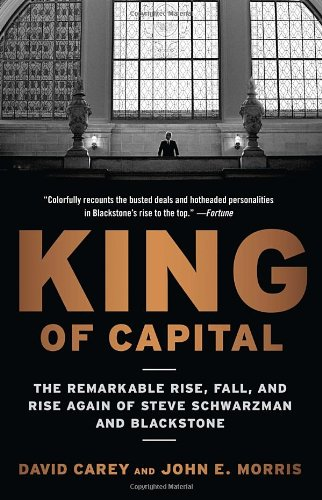 King of Capital The Remarkable Rise, Fall, and Rise Again of Steve Schwarzman and Blackstone  2012 9780307886026 Front Cover