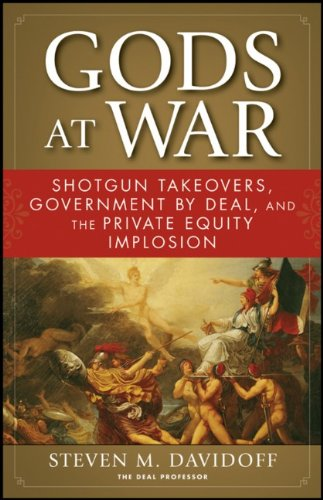 Gods at War Shotgun Takeovers, Government by Deal, and the Private Equity Implosion  2009 edition cover