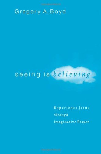 Seeing Is Believing Experience Jesus Through Imaginative Prayer  2004 edition cover