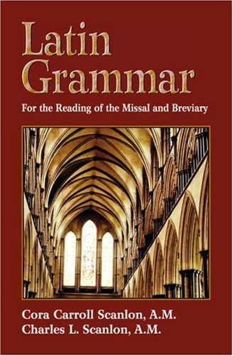 Latin Grammar Grammar, Vocabularies, and Exercises in Preparation for the Reading of the Missal and Breviary Reprint edition cover