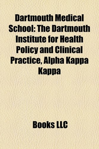Dartmouth Medical School : The Dartmouth Institute for Health Policy and Clinical Practice, Alpha Kappa Kappa  2010 edition cover