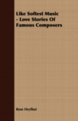 Like Softest Music - Love Stories of Famous Composers  N/A 9781406731026 Front Cover