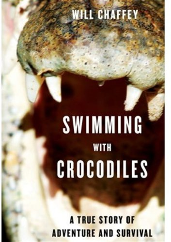 Swimming with Crocodiles A True Story of Adventure and Survival  2008 9781559709026 Front Cover