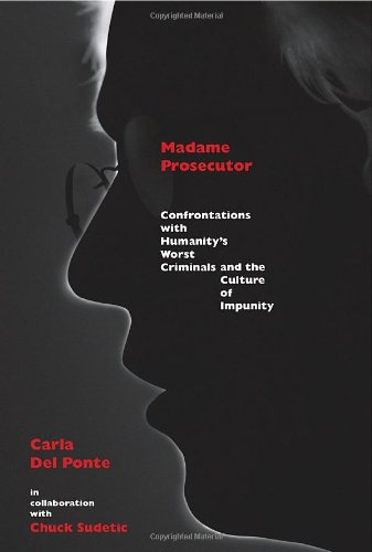 Madame Prosecutor Confrontations with Humanity's Worst Criminals and the Culture of Impunity  2008 edition cover