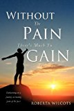 Without the Pain There's Much to Gain  0 edition cover