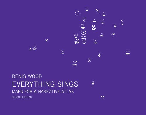 Denis Wood: Everything Sings, 2nd Revised Edition Maps for a Narrative Atlas  2013 edition cover