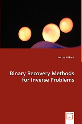 Binary Recovery Methods for Inverse Problems   2008 9783836486026 Front Cover