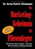 Das Marketing-Geheimnis für Fliesenleger: Wie Sie in 12 einfachen Schritten Ihren Umsatz steigern - auch ohne BWL-Studium oder Marketing-Budget N/A 9783839120026 Front Cover