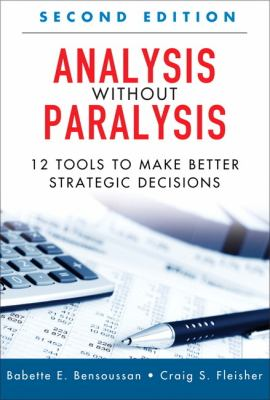 Analysis Without Paralysis 12 Tools to Make Better Strategic Decisions 2nd 2013 (Revised) edition cover