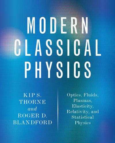 Modern Classical Physics Optics, Fluids, Plasmas, Elasticity, Relativity, and Statistical Physics  2018 9780691159027 Front Cover