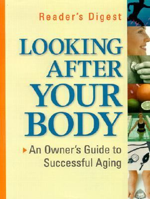 Looking after Your Body An Owner's Guide to Successful Aging  2001 9780762103027 Front Cover