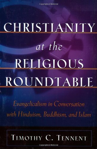 Christianity at the Religious Roundtable Evangelicalism in Conversation with Hinduism, Buddhism, and Islam  2002 edition cover