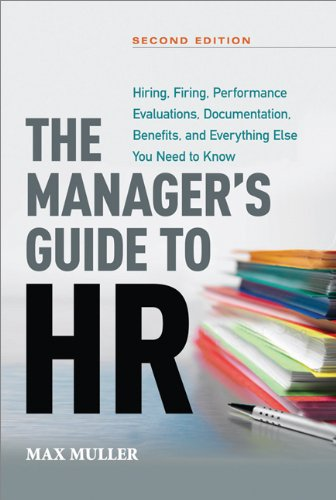 Manager's Guide to HR Hiring, Firing, Performance Evaluations, Documentation, Benefits, and Everything Else You Need to Know 2nd 2013 edition cover