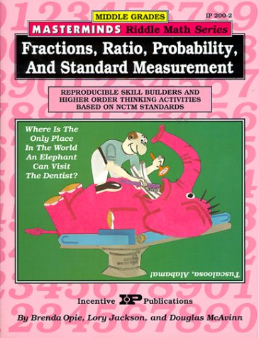 Masterminds Fractions, Ratio, Probability, and Standard Measurement Reproducible Skill Builders and Higher Order Thinking Activities Based on NCTM Standards N/A 9780865303027 Front Cover