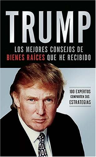 Trump Los Mejores Consejos de Bienes Ra�ces Que He Recibido - 100 Expertos Comparten Sus Estrategias  2006 9780881130027 Front Cover