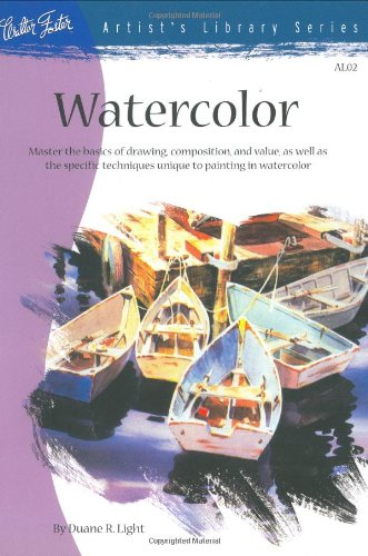 Watercolor Master the Basics of Drawing, Compositions, and Value As Well As the Specific Techniques Unique to Painting in Watercolor  2003 9780929261027 Front Cover
