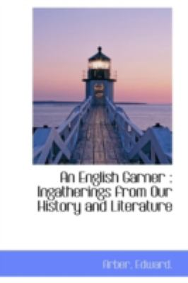 English Garner Ingatherings from Our History and Literature N/A 9781113186027 Front Cover
