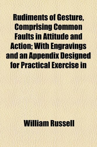 Rudiments of Gesture, Comprising Common Faults in Attitude and Action; with Engravings and an Appendix Designed for Practical Exercise In  2010 edition cover