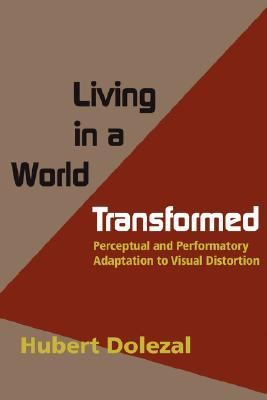 Living in a World Transformed : Perceptual and Performatory Adaptation to Visual Distortion  2004 9781932846027 Front Cover