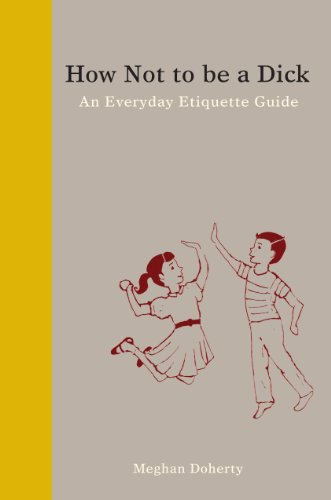 How Not to Be a Dick An Everyday Etiquette Guide  2013 edition cover