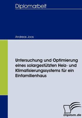Untersuchung und Optimierung Eines Solargest�tzten Heiz- und Klimatisierungssystems F�r ein Einfamilienhaus   2008 9783836658027 Front Cover