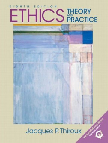 Ethics Theory and Practice 8th 2004 (Revised) edition cover