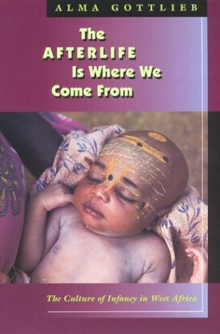 Afterlife Is Where We Come From The Culture of Infancy in West Africa  2004 edition cover