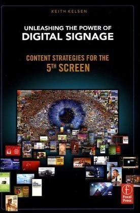 Unleashing the Power of Digital Signage Content Strategies for the 5th Screen  2010 9780240813028 Front Cover