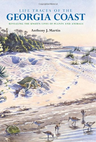 Life Traces of the Georgia Coast Revealing the Unseen Lives of Plants and Animals  2013 9780253006028 Front Cover