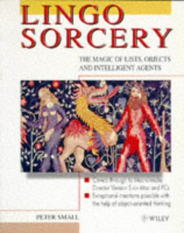 Lingo Sorcery The Magic of Lists, Objects and Intelligent Agents  1996 9780471963028 Front Cover