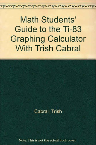 Math Students' Guide to the TI-83 Graphing Calculator with Trish Cabral   2001 9780534378028 Front Cover