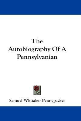 Autobiography of a Pennsylvanian N/A 9780548267028 Front Cover