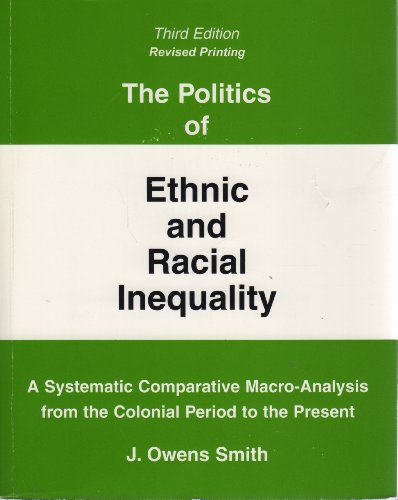Politics of Ethnic and Racial Inequality A Systematic Comparative Macro-Analysis from the Colonial Period to the Present 3rd 2004 (Revised) 9780757508028 Front Cover