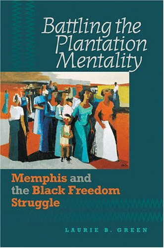 Battling the Plantation Mentality Memphis and the Black Freedom Struggle  2007 edition cover