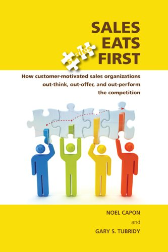 Sales Eats First How Customer-Motivated Sales Organizations Out-Think, Out-Offer, and Out-Perform the Competition  2011 9780983330028 Front Cover