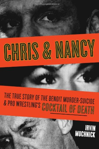 Chris and Nancy The True Story of the Benoit Murder-Suicide and Pro Wrestling's Cocktail of Death  2009 9781550229028 Front Cover