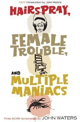 Hairspray, Female Trouble, and Multiple Maniacs Three More Screenplays 2nd 2006 9781560257028 Front Cover