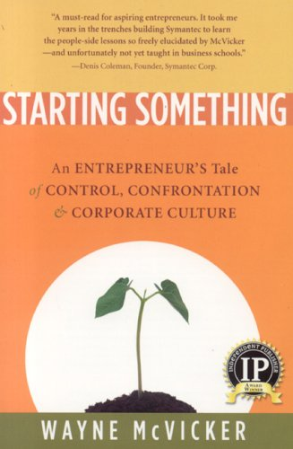 Starting Something An Entrepreneur's Tale of Control, Confrontation and Corporate Culture  2005 edition cover