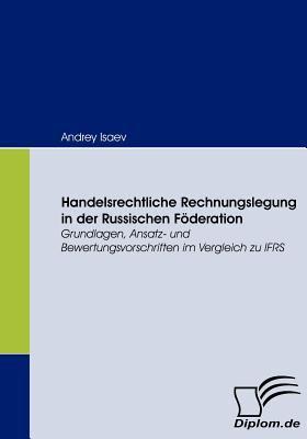 Handelsrechtliche Rechnungslegung in der Russischen F�deration   2008 9783836664028 Front Cover