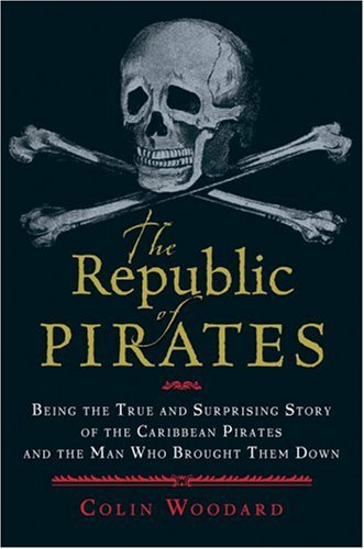 Republic of Pirates Being the True and Surprising Story of the Caribbean Pirates and the Man Who Brought Them Down  2007 edition cover