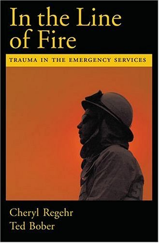 In the Line of Fire Trauma in the Emergency Services  2005 9780195165029 Front Cover