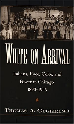 White on Arrival Italians, Race, Color, and Power in Chicago, 1890-1945  2004 edition cover