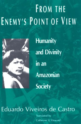 From the Enemy's Point of View Humanity and Divinity in an Amazonian Society  1992 edition cover