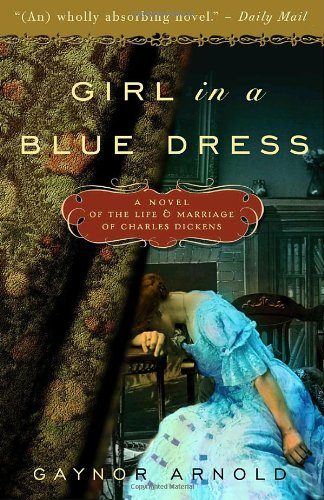 Girl in a Blue Dress A Novel Inspired by the Life and Marriage of Charles Dickens N/A 9780307463029 Front Cover